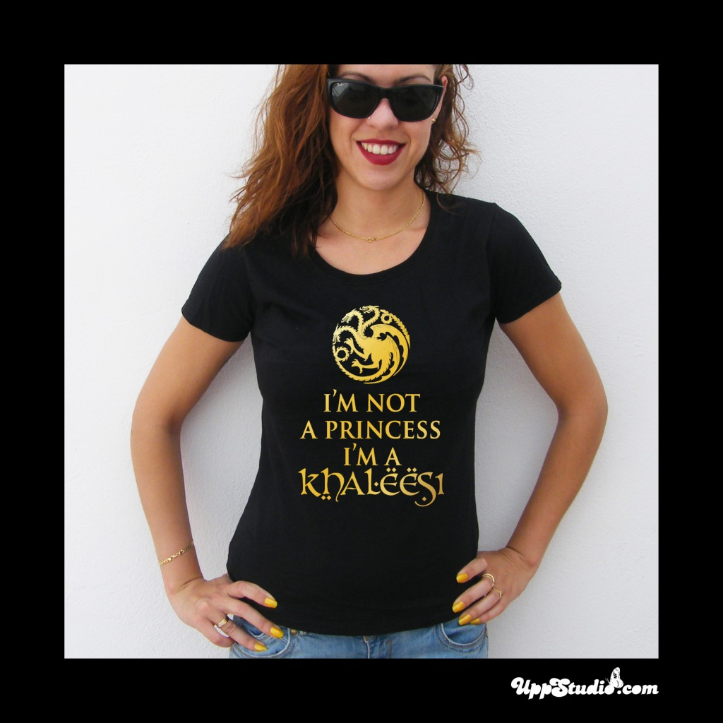 I'm not a Princess I'm a Khalessi T-Shirt Game Of Thrones | UppStudio
