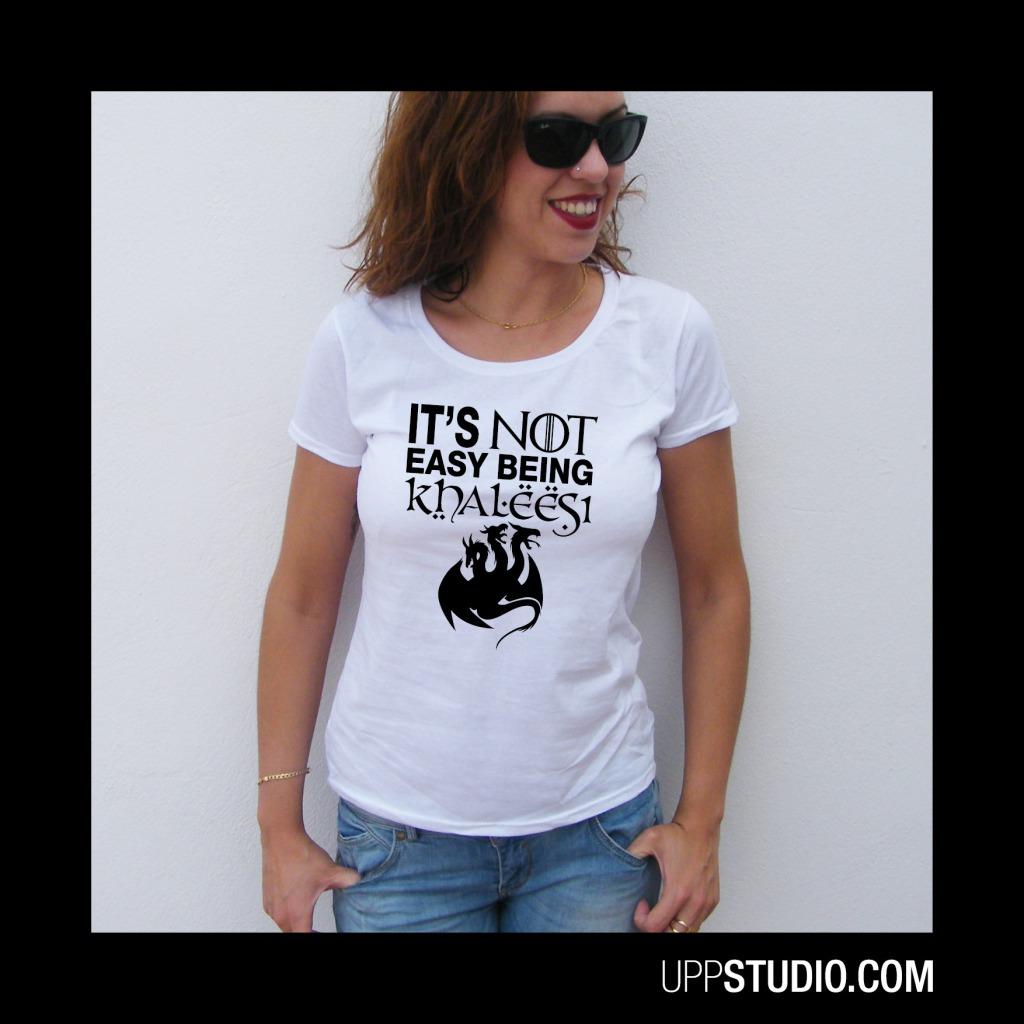 It's Not Easy Beign Khaleesi T-Shirt Game Of Thrones Tee | UppStudio