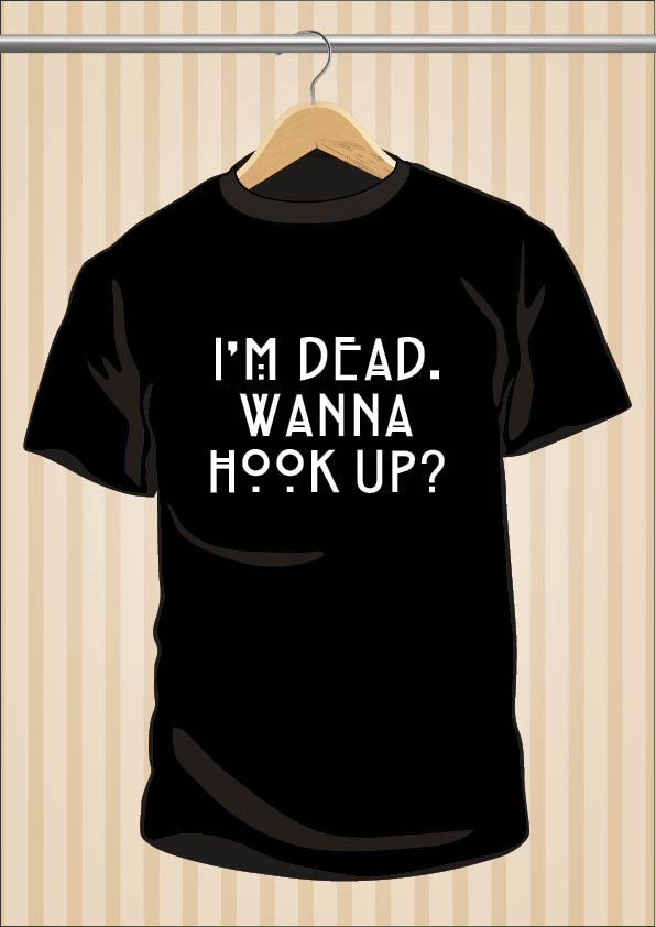 im dead wanna hook up t shirt Hi im dead wanna hook up t shirt just the way you sin it shirg responsible tee offers con of note and is ahirt for most u no.