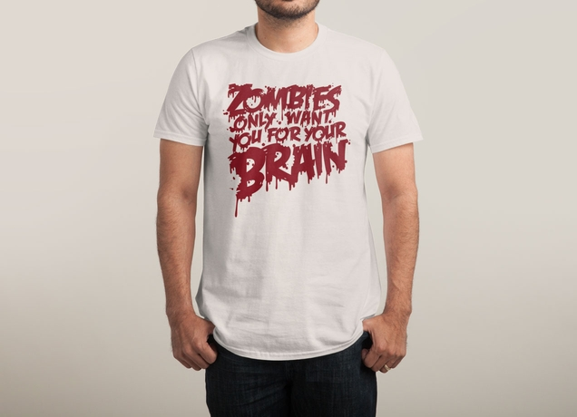 Zombies Only Want You For Your Brain T-Shirt | Threadless