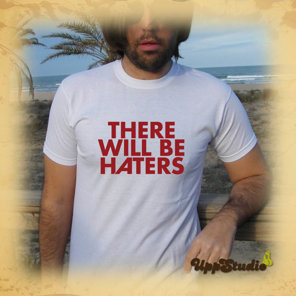 There Will Be Haters T-Shirt Tee   UppStudio