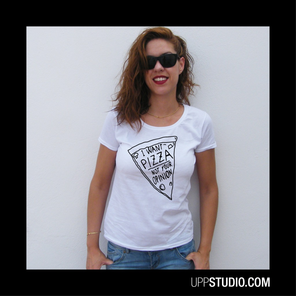 I Want Pizza Not Your Opinion T-Shirt Tee | UppStudio