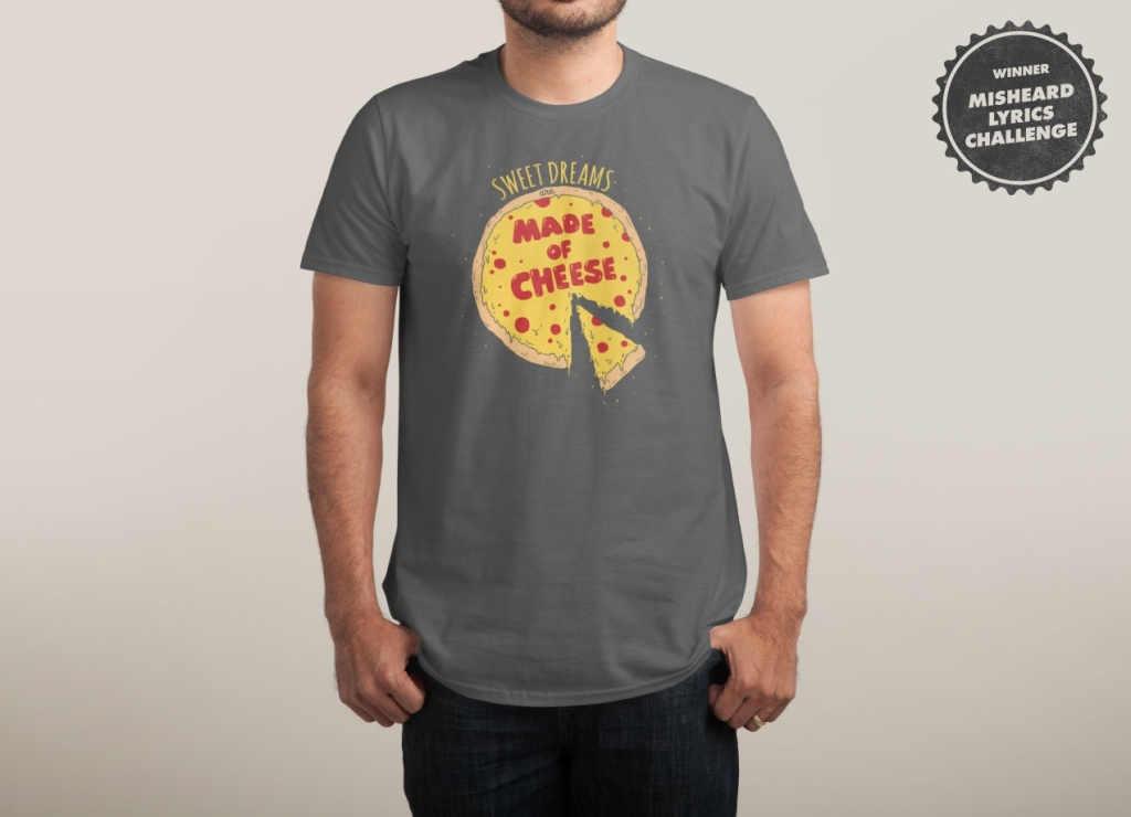 Sweet Dreams Are Made Of Cheese T-Shirt | Threadless