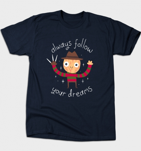 Always Follow Your Dreams T-Shirt | Tee Public