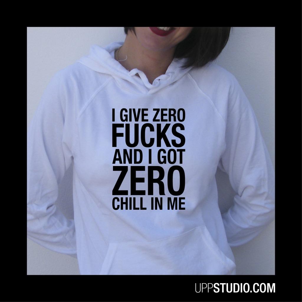 I Give Zero Fucks And I Got Zero Chill In Me Ariana Grande Hoodie Sweatshirt Felpa