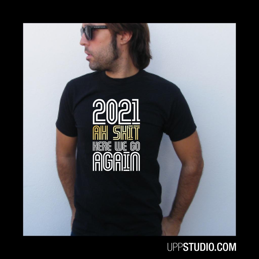 2021 Ah Shit Here We Go Again T-Shirt | UppStudio
